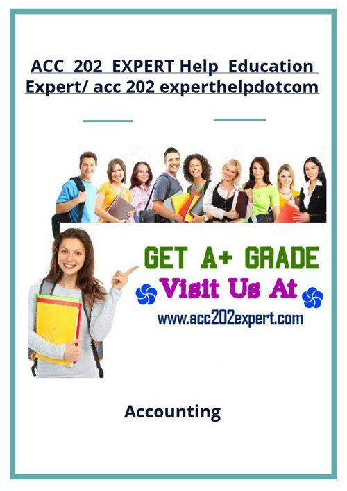 ACC  202  EXPERT Help  Education Expert/ acc 202 experthelpd
