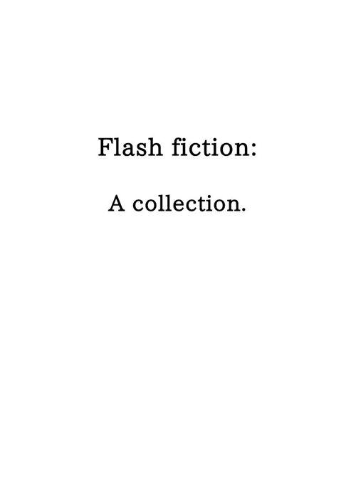 Flash Fiction : A collection.