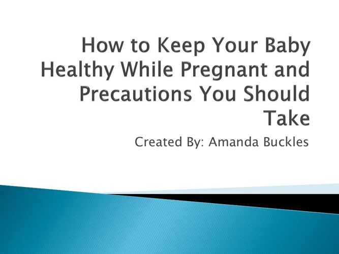 How to keep your baby healthy while pregnant and precaution you