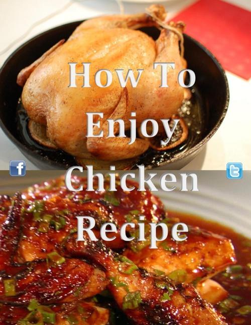How to Enjoy Chicken Recipe