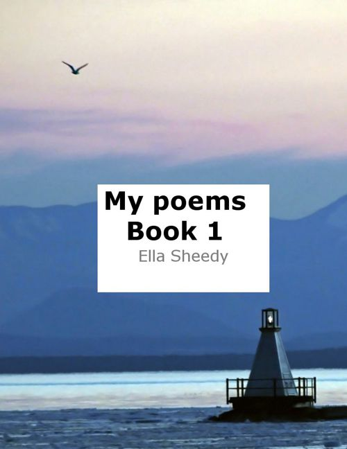 The collections of my poems by Ella Sheedy