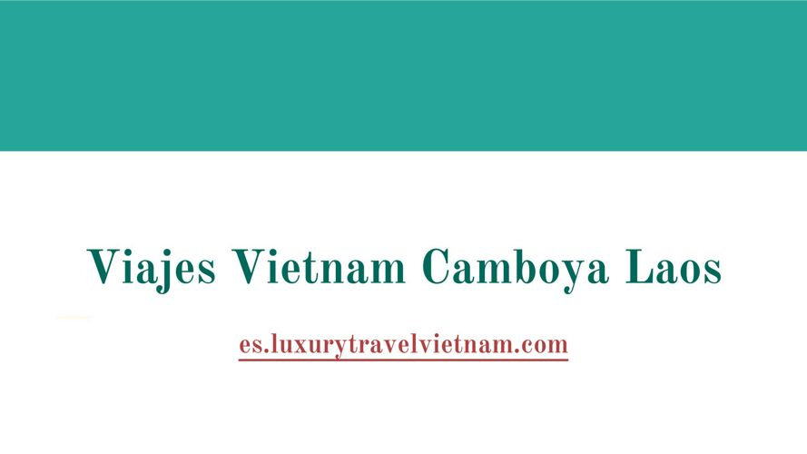 Viajes Vietnam Camboya Laos