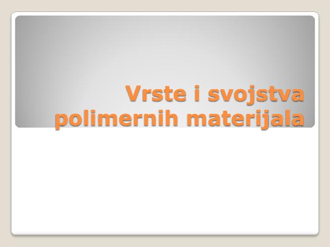 Vrste i svojstva polimernih materijala