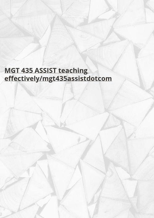 MGT 435 ASSIST teaching effectively/mgt435assistdotcom