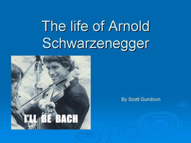 The life of Arnold Schwarzenegger