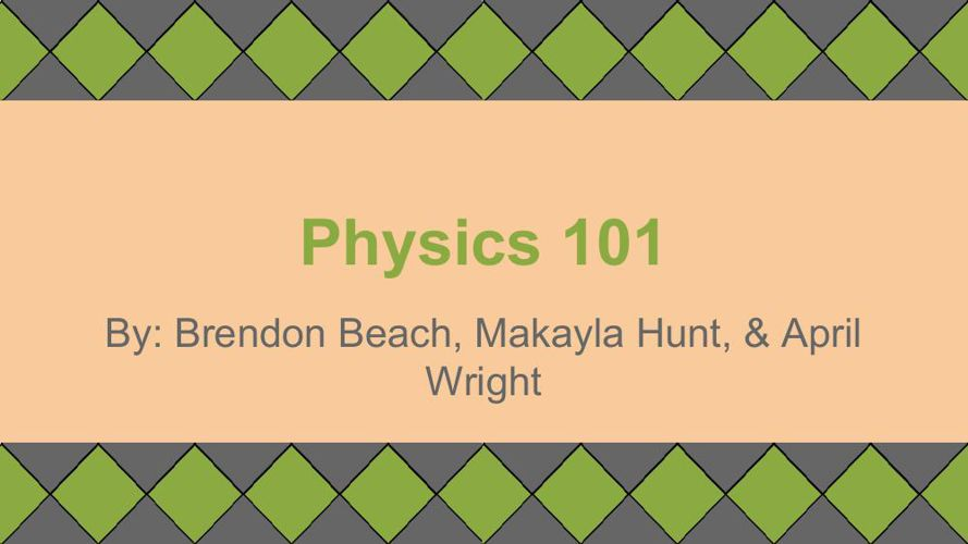 Physics 101 Booklet (Brendon, Makayla, April)