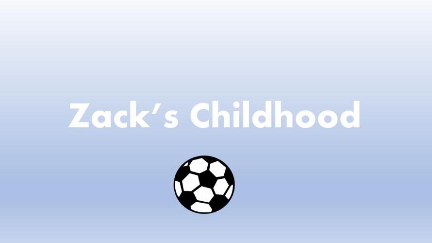 Zack's Childhood