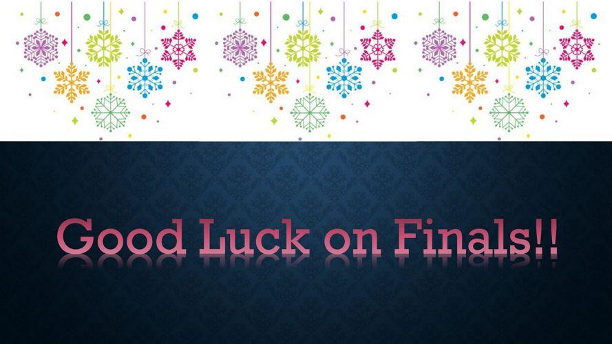 Good Luck on Finals - Announcements