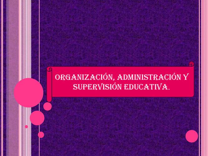 organizacion, administracion y supervision educativa