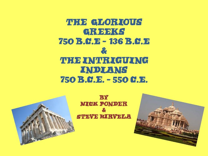 The Glorious Greeks and Intriguing Indians