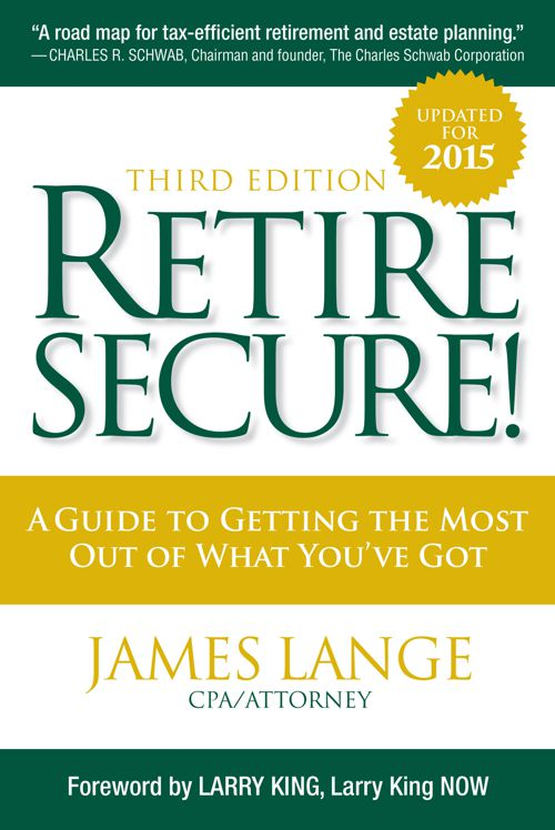 Retire Secure A Guide to Getting the Most Out of What You Ge