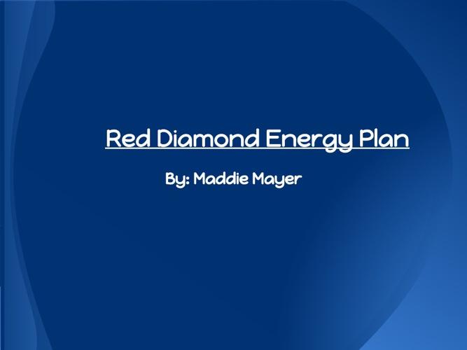"""Scat"" Red Diamond Energy Plan- Maddie Mayer"