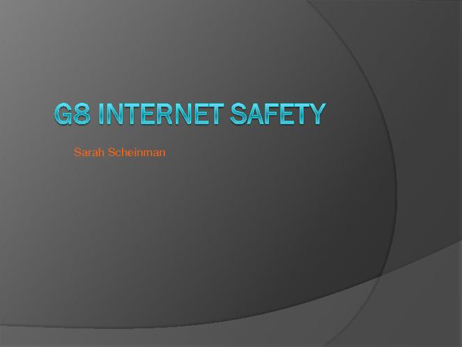 G8 Internet Saftey Sarah Scheinman