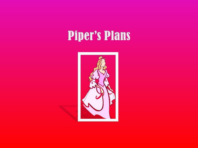 Piper's Plans