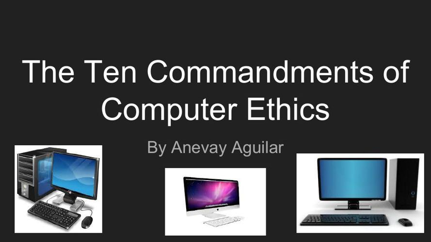 computer ethics commandments The ten commandments of judeo-christianity are not a guide for ethical conduct they are laws for regulating the conduct of one bronze age tribe when you read them in the context of the bible stories from which they emanate, these [.