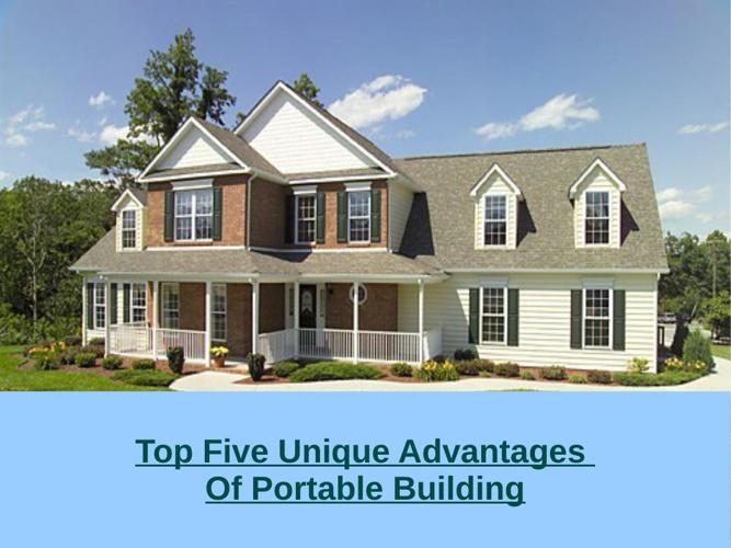 Top Five Unique Advantages of protable building