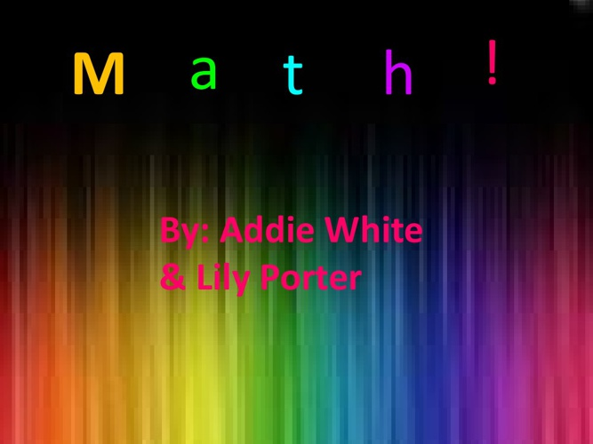 Math! by: Addie and Lily