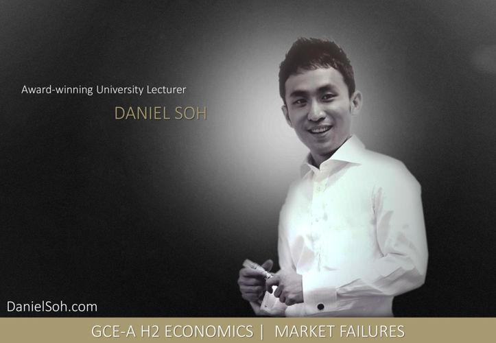 Daniel Soh   GCE-A H2 Economics   Market Failures