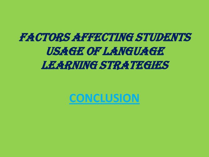 FACTORS AFFECTING STUDENTS USAGE OF LANGUAGE LEARNING STRATEGIES