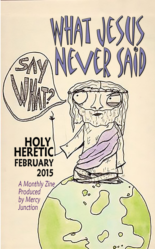HOLY HERETIC: WHAT JESUS NEVER SAID February 2015