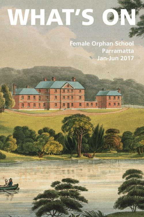 What's On at the Female Orphan School, Jan-Jun2017