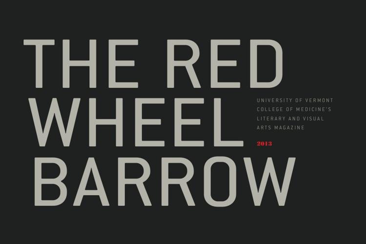 The Red Wheelbarrow 2013— UVM College of Medicine