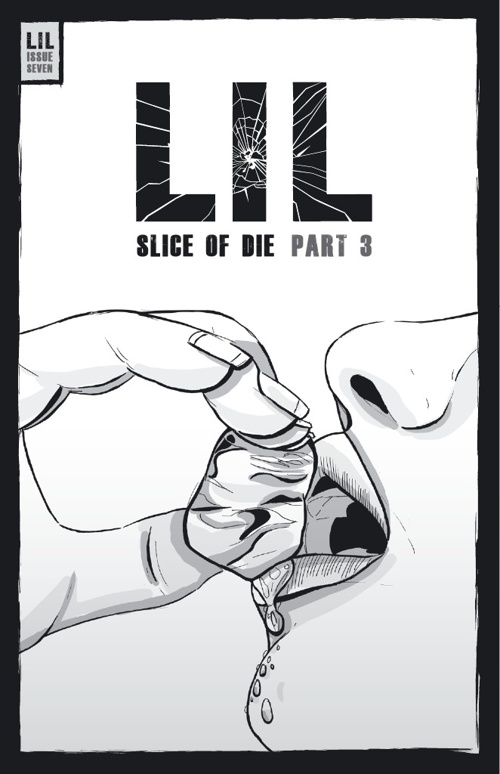 LIL ISSUE 7 - SLICE OF DIE PART 3