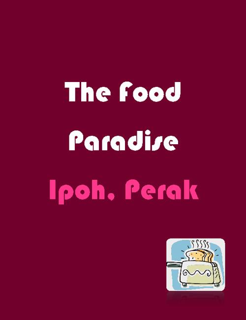 The Food Paradise - Ipoh, Perak