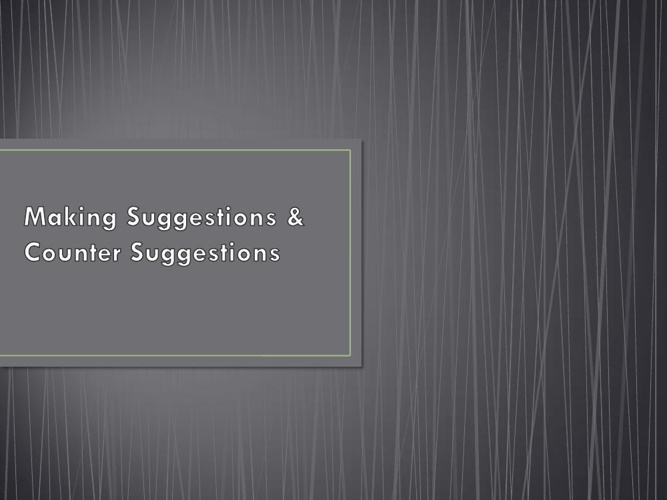 Making Suggestions & Counter Suggestions