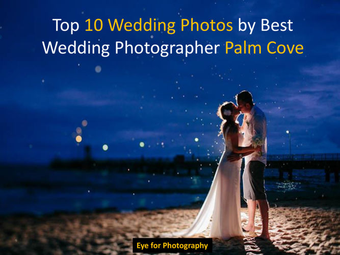 Top 10 Wedding Photos by Best Photographer Palm Cove