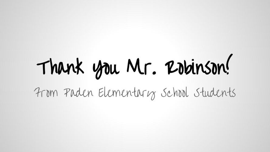 Thank You Mr. Robinson! From Paden