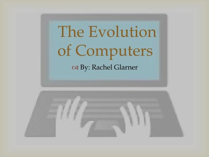 The Evoluton of Computers