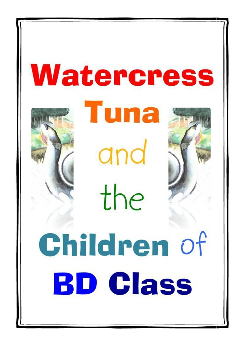Watercress Tuna and the Children of BD Class