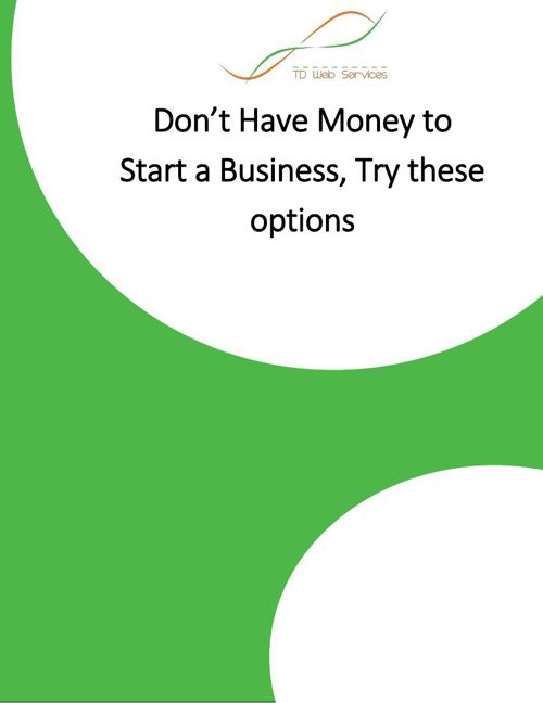Don't Have Money to Start a Business, Try these options