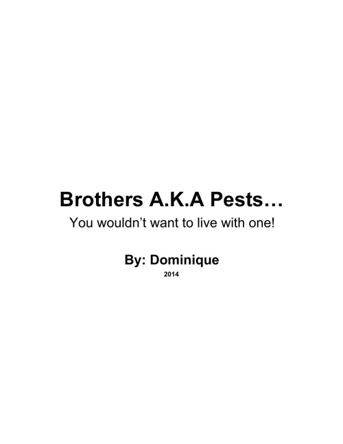 Brothers A.K.A Pests... You wouldn't want to live with o