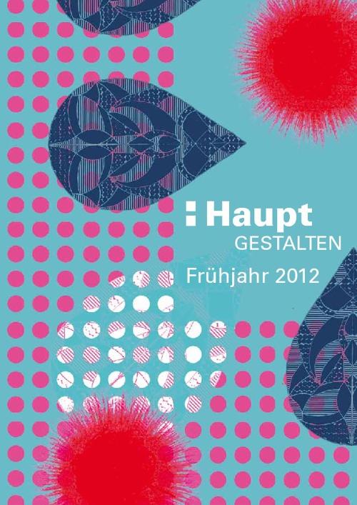 Haupt Novitäten Frühjahr 2012 - Gestalten