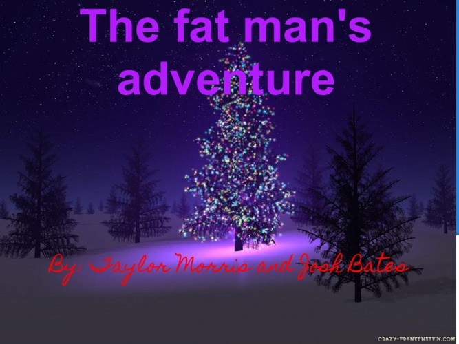 The fat mans adventure