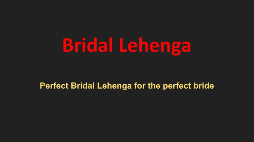 Perfect Bridal Lehenga for the perfect bride