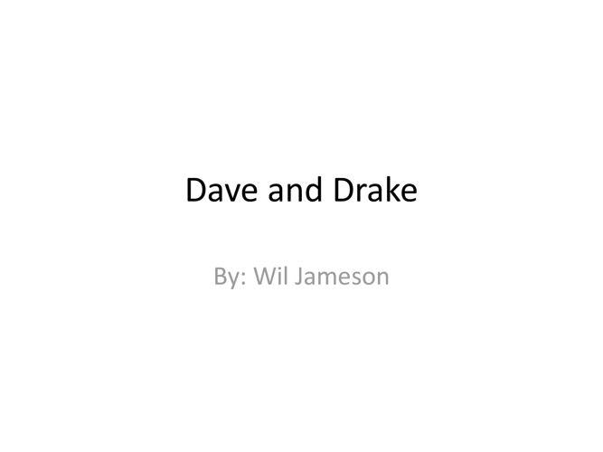 Drake and Dave