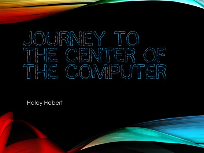 Journey to the center of the computer