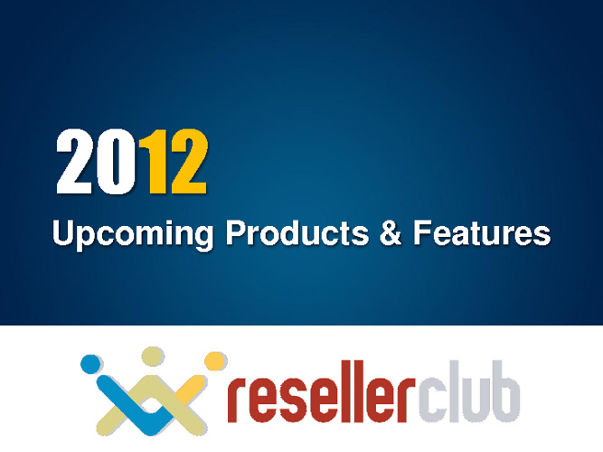 Upcoming Products and Features 2012