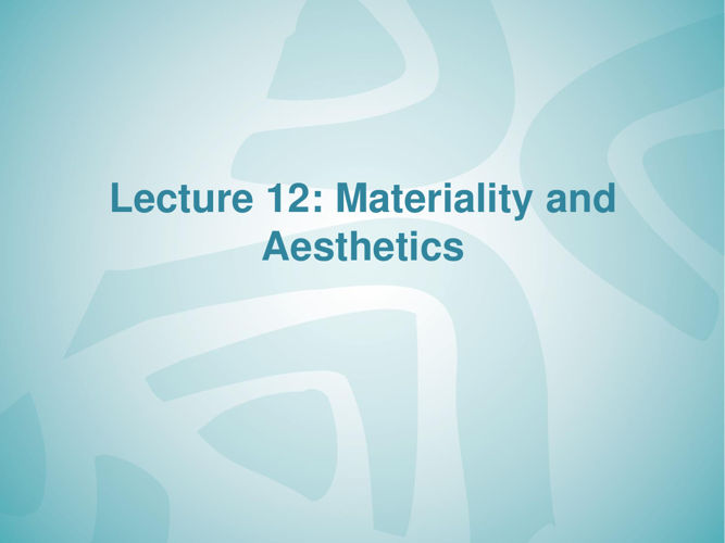 Lecture 12 materiality and aesthetics-PART-2