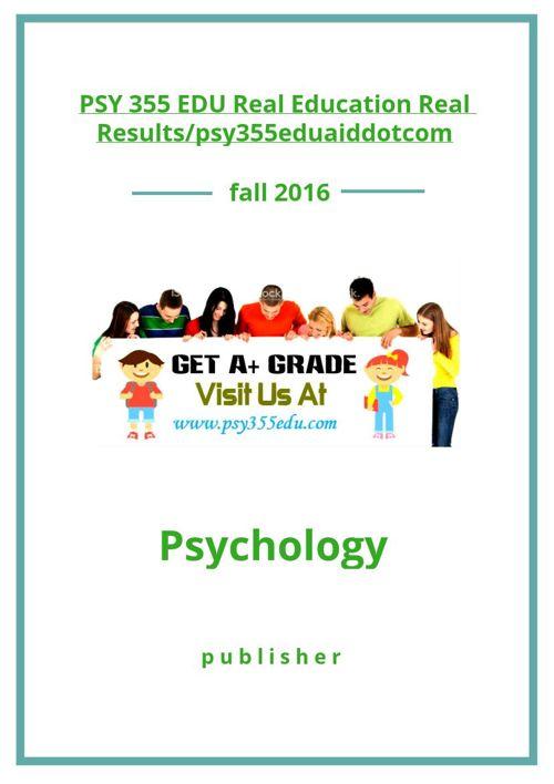 PSY 355 EDU Real Education Real Results/psy355eduaiddotcom