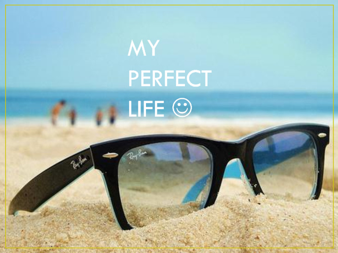 PERFECT LIFE :)