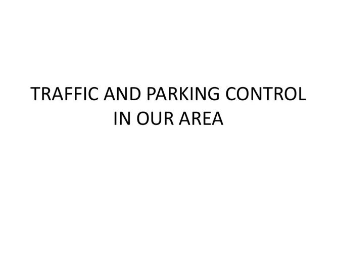 traffic and parking controls in our area