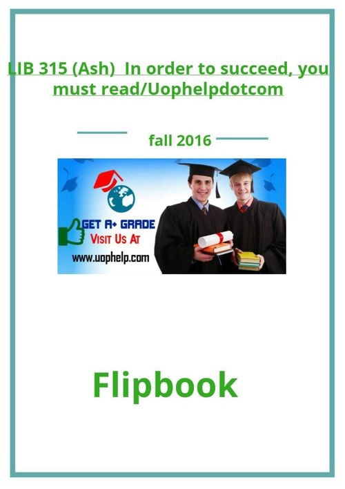 LIB 315 (Ash)  In order to succeed, you must read/Uophelpdo