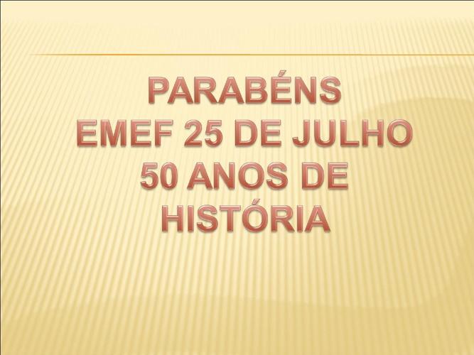 EMEF 25 de Julho - 50 Anos