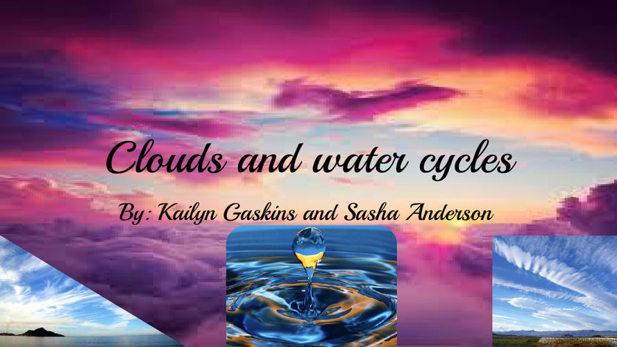 Clouds and Water Cycles by Sasha Anderson an Kailyn Gaskins