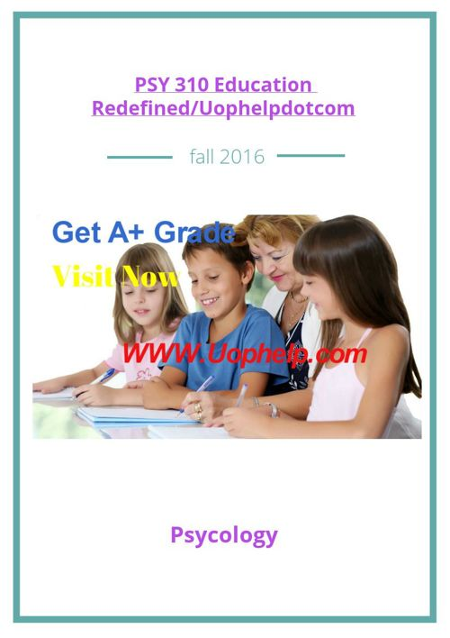PSY 310 Education Redefined/Uophelpdotcom