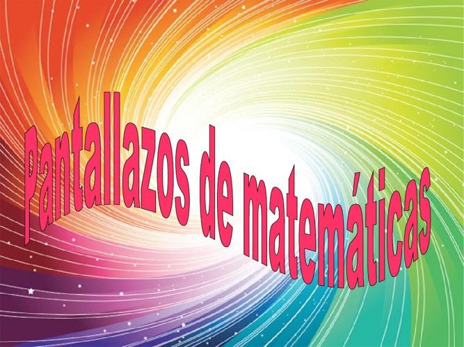 PANTALLAZOS DE MATEMÁTICAS: